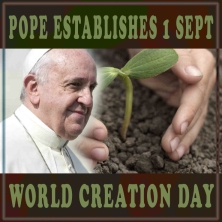 POPE ESTABLISHES 1 SEPT CREATION WORLD DAY