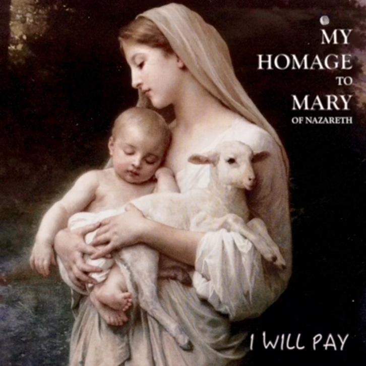 MY HOMAGE TO MARY OF NAZARETH I WILL PAY